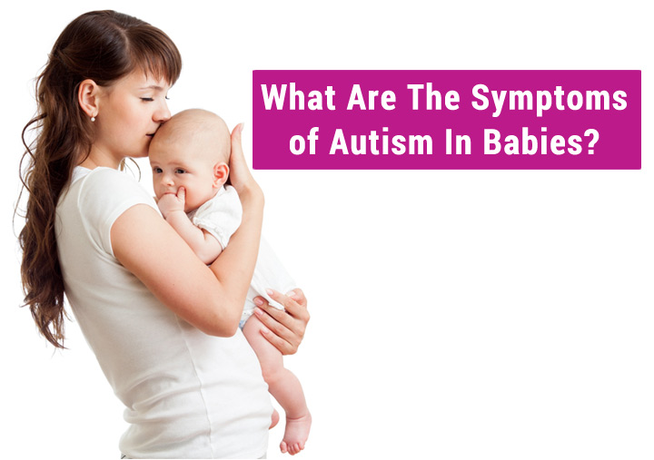 What Are The Symptoms Of Autism In Babies?